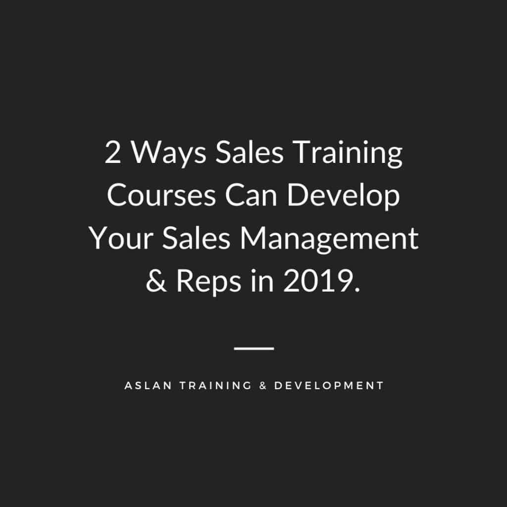 2 Ways Sales Training Courses Can Develop Your Sales Management & Reps in 2019